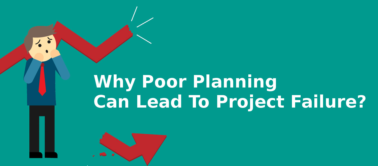 Why Poor Planning Can Lead To Project Failure